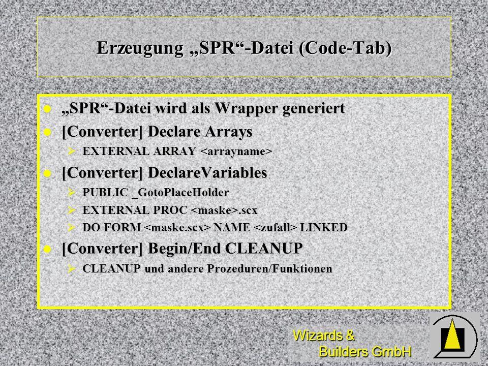 Wizards & Builders GmbH Erzeugung SPR-Datei (Code-Tab) SPR-Datei wird als Wrapper generiert SPR-Datei wird als Wrapper generiert [Converter] Declare A