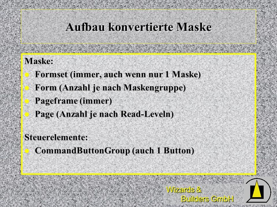 Wizards & Builders GmbH Aufbau konvertierte Maske Maske: Formset (immer, auch wenn nur 1 Maske) Formset (immer, auch wenn nur 1 Maske) Form (Anzahl je