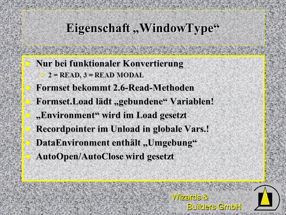 Wizards & Builders GmbH Eigenschaft WindowType Nur bei funktionaler Konvertierung Nur bei funktionaler Konvertierung 2 = READ, 3 = READ MODAL 2 = READ