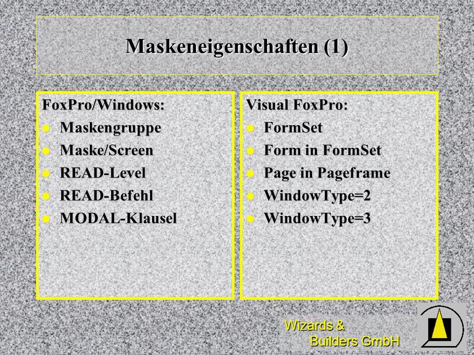 Wizards & Builders GmbH Maskeneigenschaften (1) FoxPro/Windows: Maskengruppe Maskengruppe Maske/Screen Maske/Screen READ-Level READ-Level READ-Befehl