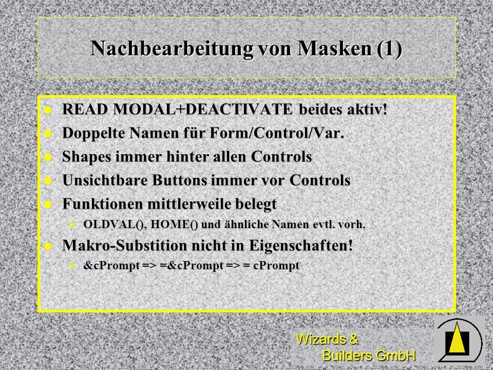 Wizards & Builders GmbH Nachbearbeitung von Masken (1) READ MODAL+DEACTIVATE beides aktiv! READ MODAL+DEACTIVATE beides aktiv! Doppelte Namen für Form
