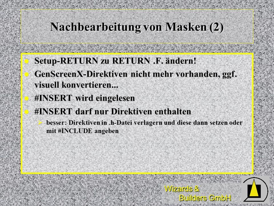 Wizards & Builders GmbH Nachbearbeitung von Masken (2) Setup-RETURN zu RETURN.F. ändern! Setup-RETURN zu RETURN.F. ändern! GenScreenX-Direktiven nicht