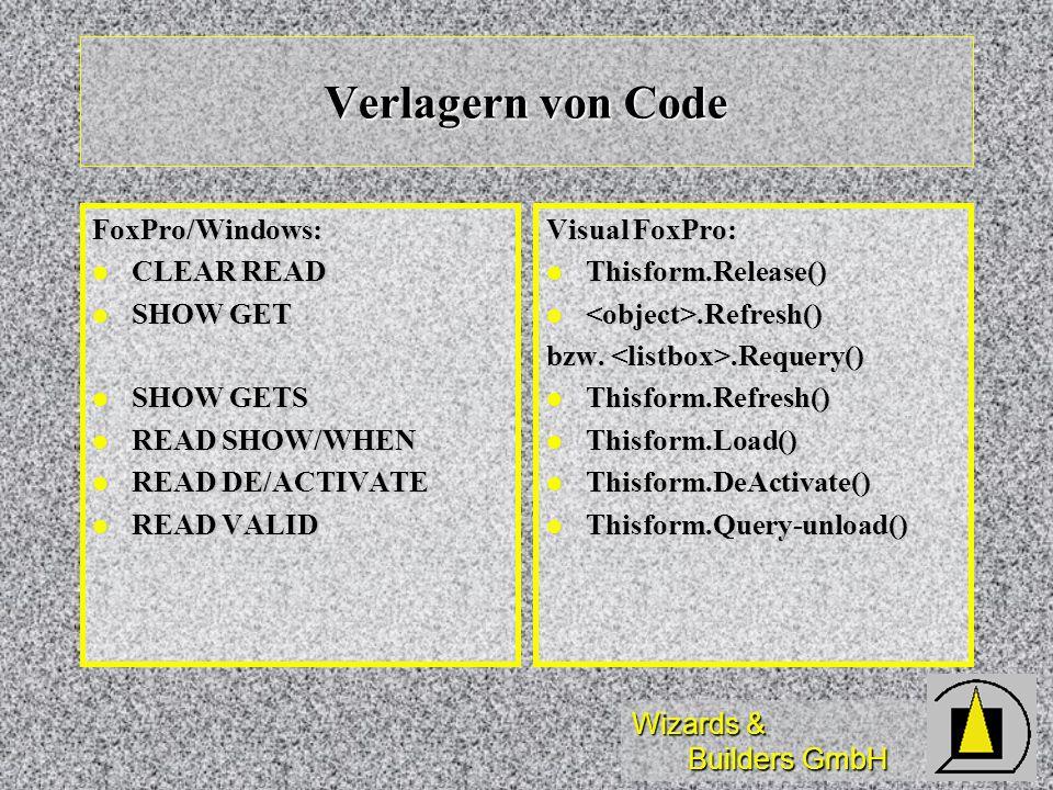 Wizards & Builders GmbH Verlagern von Code FoxPro/Windows: CLEAR READ CLEAR READ SHOW GET SHOW GET SHOW GETS SHOW GETS READ SHOW/WHEN READ SHOW/WHEN R