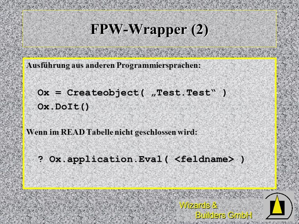 Wizards & Builders GmbH FPW-Wrapper (2) Ausführung aus anderen Programmiersprachen: Ox = Createobject( Test.Test ) Ox.DoIt() Wenn im READ Tabelle nich