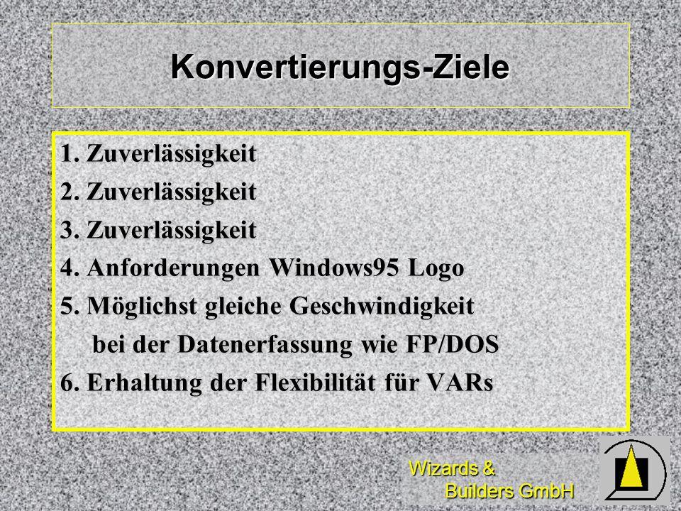 Wizards & Builders GmbH Konvertierungs-Ziele 1. Zuverlässigkeit 2. Zuverlässigkeit 3. Zuverlässigkeit 4. Anforderungen Windows95 Logo 5. Möglichst gle