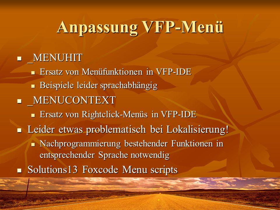 Anpassung VFP-Menü _MENUHIT _MENUHIT Ersatz von Menüfunktionen in VFP-IDE Ersatz von Menüfunktionen in VFP-IDE Beispiele leider sprachabhängig Beispiele leider sprachabhängig _MENUCONTEXT _MENUCONTEXT Ersatz von Rightclick-Menüs in VFP-IDE Ersatz von Rightclick-Menüs in VFP-IDE Leider etwas problematisch bei Lokalisierung.