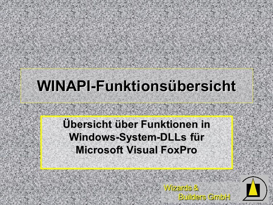 Wizards & Builders GmbH WINAPI-Funktionsübersicht Übersicht über Funktionen in Windows-System-DLLs für Microsoft Visual FoxPro