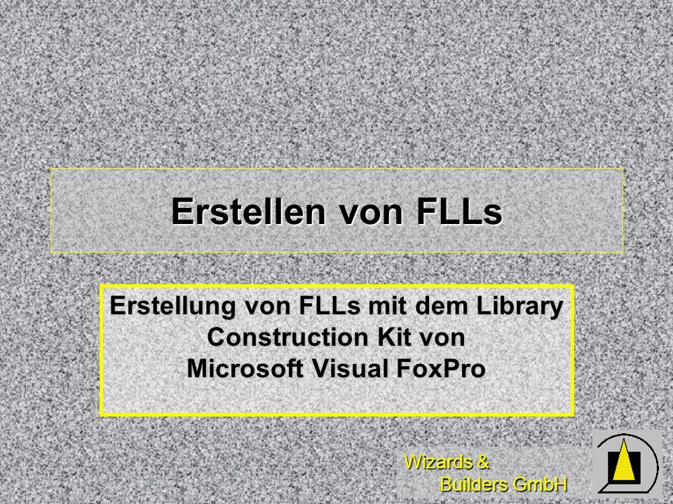 Wizards & Builders GmbH Erstellen von FLLs Erstellung von FLLs mit dem Library Construction Kit von Microsoft Visual FoxPro