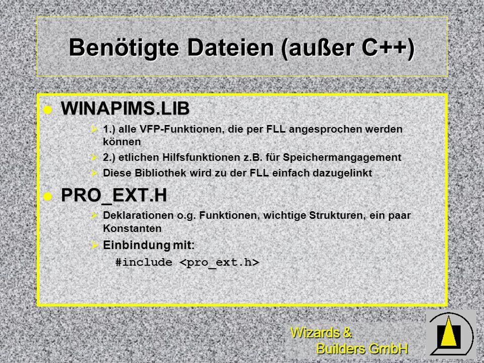 Wizards & Builders GmbH Benötigte Dateien (außer C++) WINAPIMS.LIB WINAPIMS.LIB 1.) alle VFP-Funktionen, die per FLL angesprochen werden können 1.) alle VFP-Funktionen, die per FLL angesprochen werden können 2.) etlichen Hilfsfunktionen z.B.