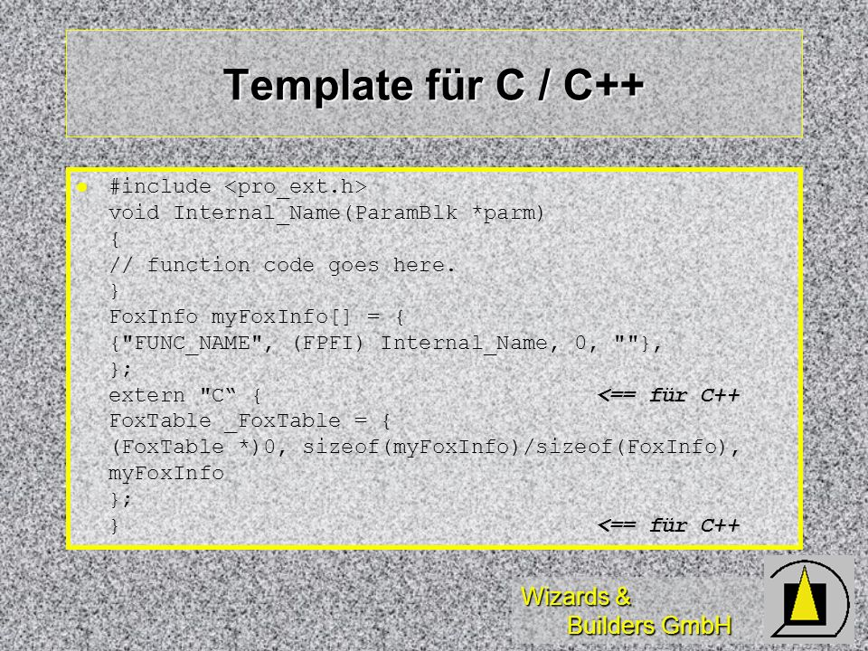 Wizards & Builders GmbH Template für C / C++ l void Internal_Name(ParamBlk *parm) { // function code goes here.