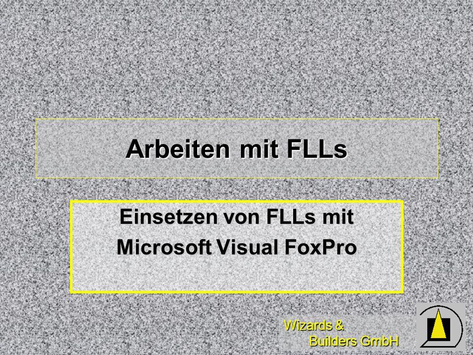 Wizards & Builders GmbH Arbeiten mit FLLs Einsetzen von FLLs mit Microsoft Visual FoxPro