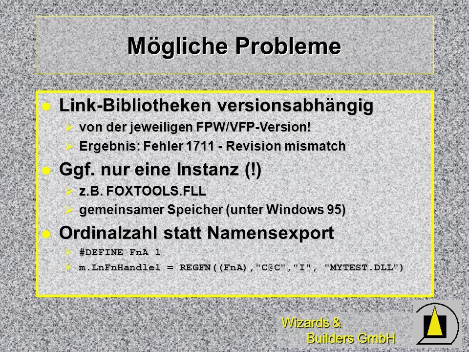 Wizards & Builders GmbH Mögliche Probleme Link-Bibliotheken versionsabhängig Link-Bibliotheken versionsabhängig von der jeweiligen FPW/VFP-Version.