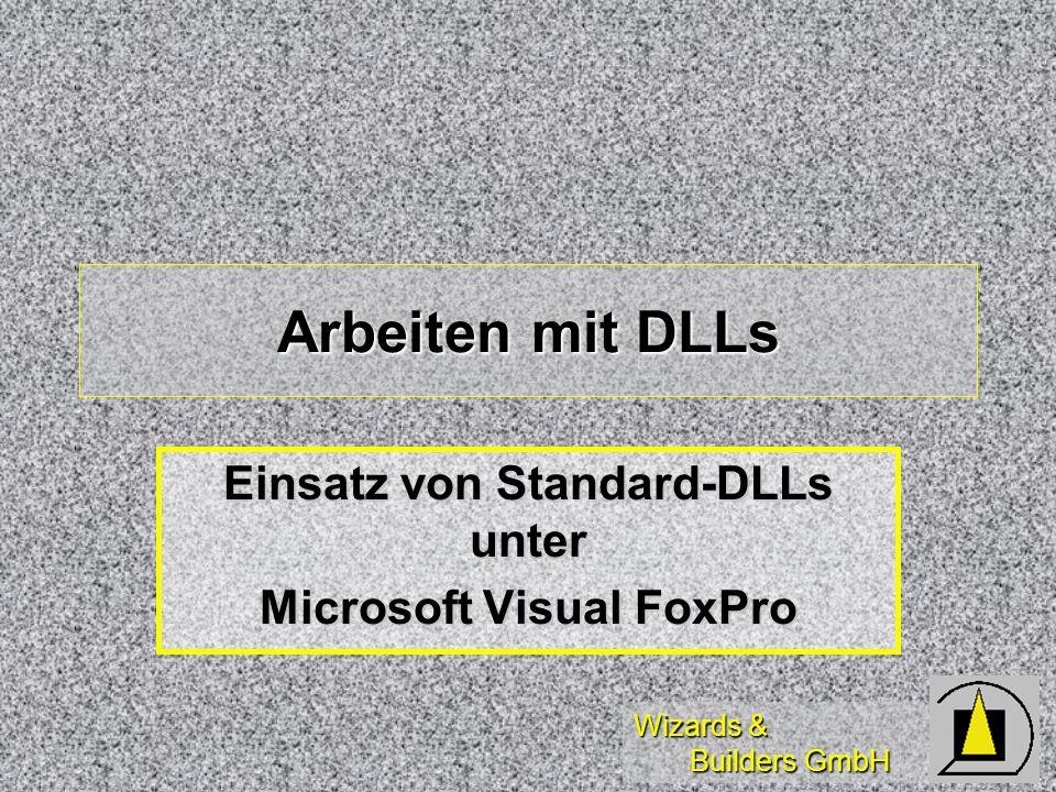 Wizards & Builders GmbH Arbeiten mit DLLs Einsatz von Standard-DLLs unter Microsoft Visual FoxPro