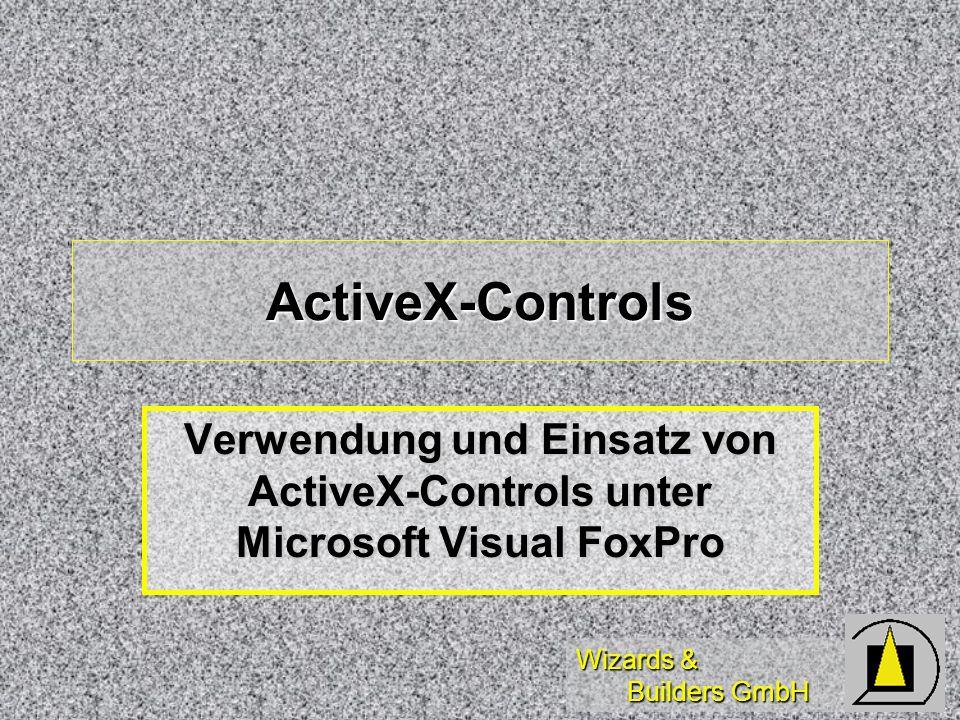 Wizards & Builders GmbH ActiveX-Controls Verwendung und Einsatz von ActiveX-Controls unter Microsoft Visual FoxPro