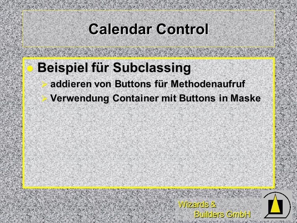 Wizards & Builders GmbH Calendar Control Beispiel für Subclassing Beispiel für Subclassing addieren von Buttons für Methodenaufruf addieren von Buttons für Methodenaufruf Verwendung Container mit Buttons in Maske Verwendung Container mit Buttons in Maske