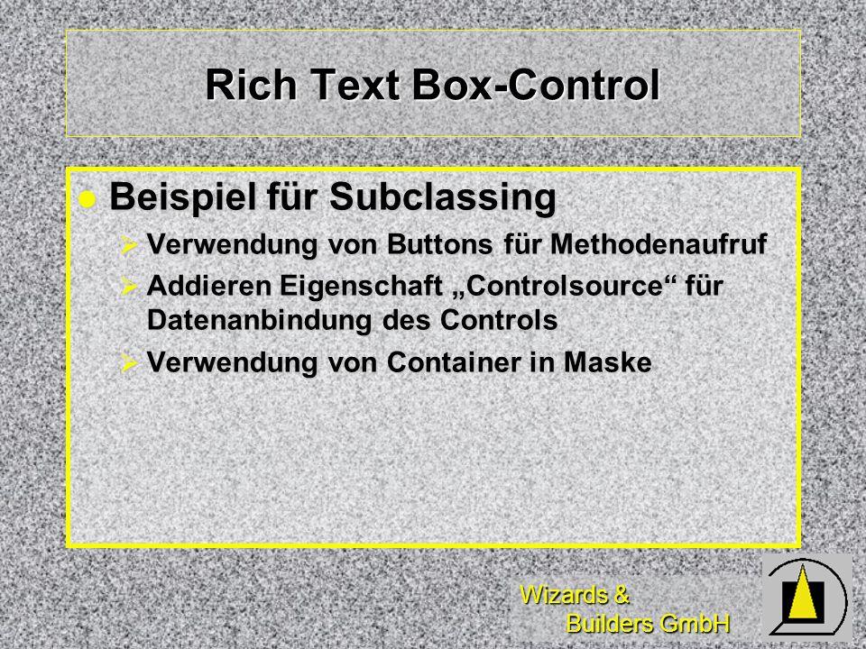 Wizards & Builders GmbH Rich Text Box-Control Beispiel für Subclassing Beispiel für Subclassing Verwendung von Buttons für Methodenaufruf Verwendung von Buttons für Methodenaufruf Addieren Eigenschaft Controlsource für Datenanbindung des Controls Addieren Eigenschaft Controlsource für Datenanbindung des Controls Verwendung von Container in Maske Verwendung von Container in Maske