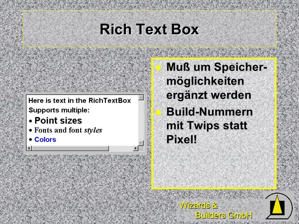 Wizards & Builders GmbH Rich Text Box Muß um Speicher- möglichkeiten ergänzt werden Muß um Speicher- möglichkeiten ergänzt werden Build-Nummern mit Twips statt Pixel.