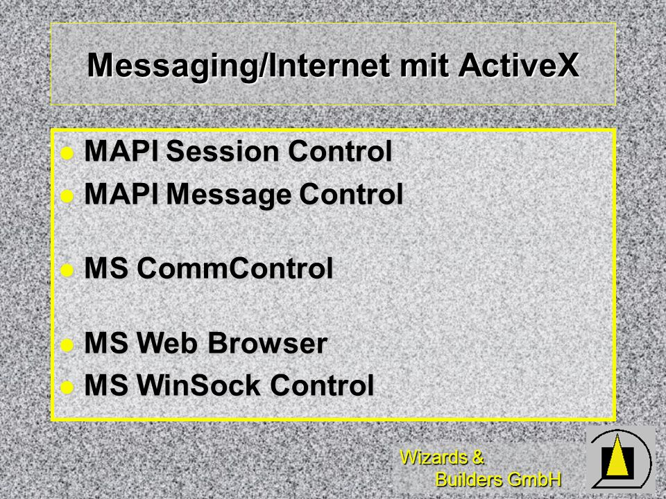 Wizards & Builders GmbH Messaging/Internet mit ActiveX MAPI Session Control MAPI Session Control MAPI Message Control MAPI Message Control MS CommCont