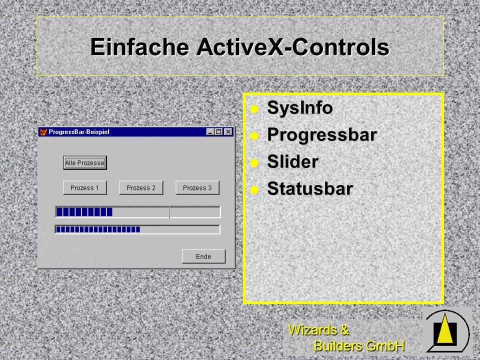 Wizards & Builders GmbH Einfache ActiveX-Controls SysInfo SysInfo Progressbar Progressbar Slider Slider Statusbar Statusbar