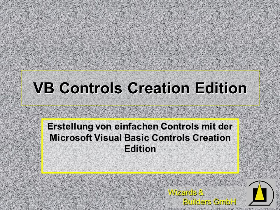 Wizards & Builders GmbH VB Controls Creation Edition Erstellung von einfachen Controls mit der Microsoft Visual Basic Controls Creation Edition