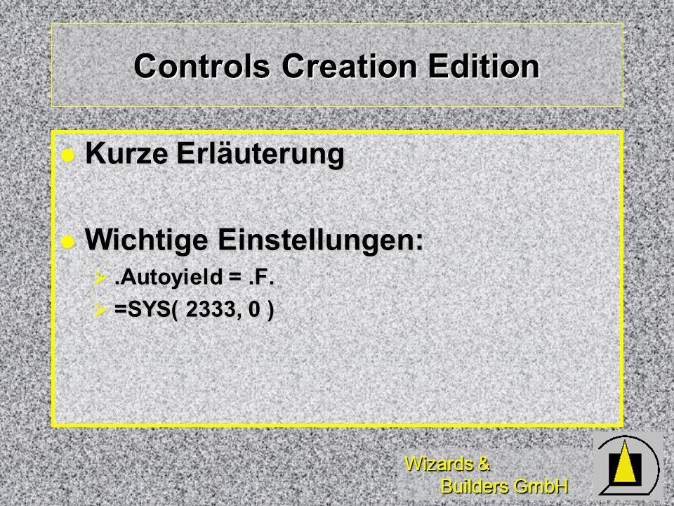 Wizards & Builders GmbH Controls Creation Edition Kurze Erläuterung Kurze Erläuterung Wichtige Einstellungen: Wichtige Einstellungen:.Autoyield =.F..Autoyield =.F.