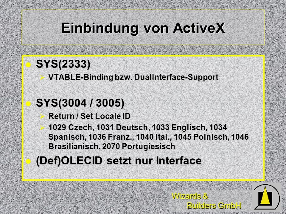 Wizards & Builders GmbH Einbindung von ActiveX SYS(2333) SYS(2333) VTABLE-Binding bzw. DualInterface-Support VTABLE-Binding bzw. DualInterface-Support