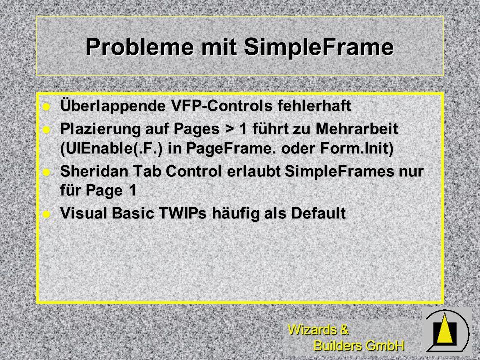 Wizards & Builders GmbH Probleme mit SimpleFrame Überlappende VFP-Controls fehlerhaft Überlappende VFP-Controls fehlerhaft Plazierung auf Pages > 1 führt zu Mehrarbeit (UIEnable(.F.) in PageFrame.