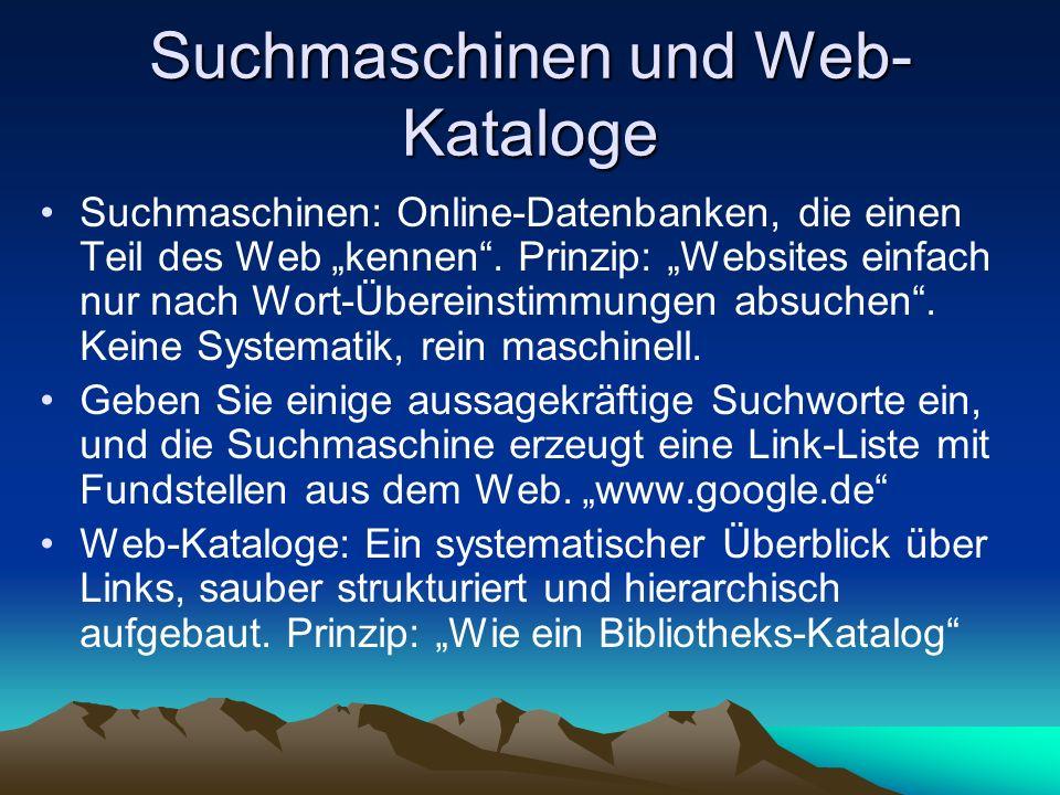 Suchmaschinen und Web- Kataloge Suchmaschinen: Online-Datenbanken, die einen Teil des Web kennen. Prinzip: Websites einfach nur nach Wort-Übereinstimm