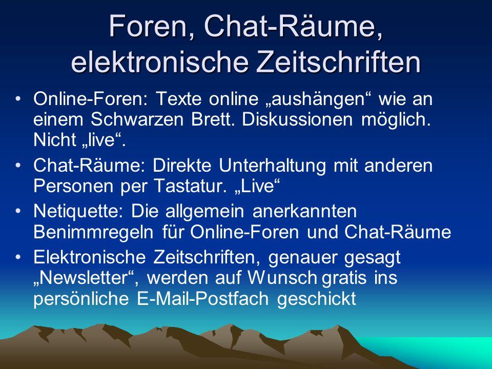 Foren, Chat-Räume, elektronische Zeitschriften Online-Foren: Texte online aushängen wie an einem Schwarzen Brett. Diskussionen möglich. Nicht live. Ch