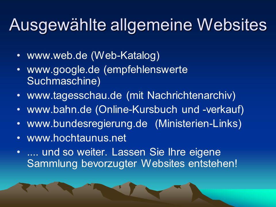 Ausgewählte allgemeine Websites www.web.de (Web-Katalog) www.google.de (empfehlenswerte Suchmaschine) www.tagesschau.de (mit Nachrichtenarchiv) www.ba
