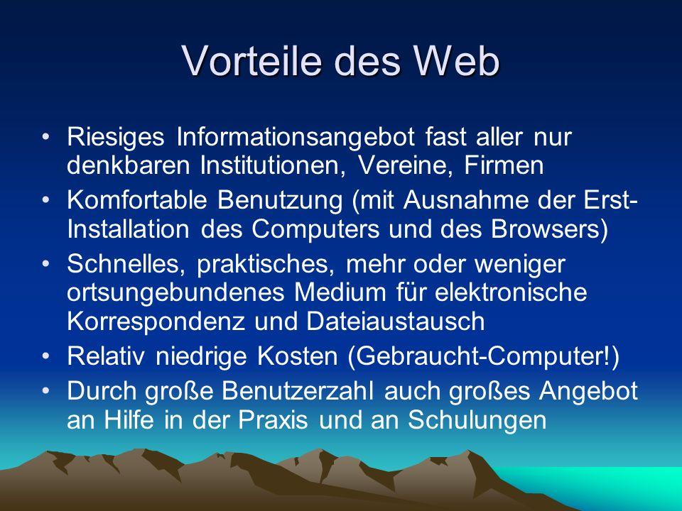 Vorteile des Web Riesiges Informationsangebot fast aller nur denkbaren Institutionen, Vereine, Firmen Komfortable Benutzung (mit Ausnahme der Erst- In