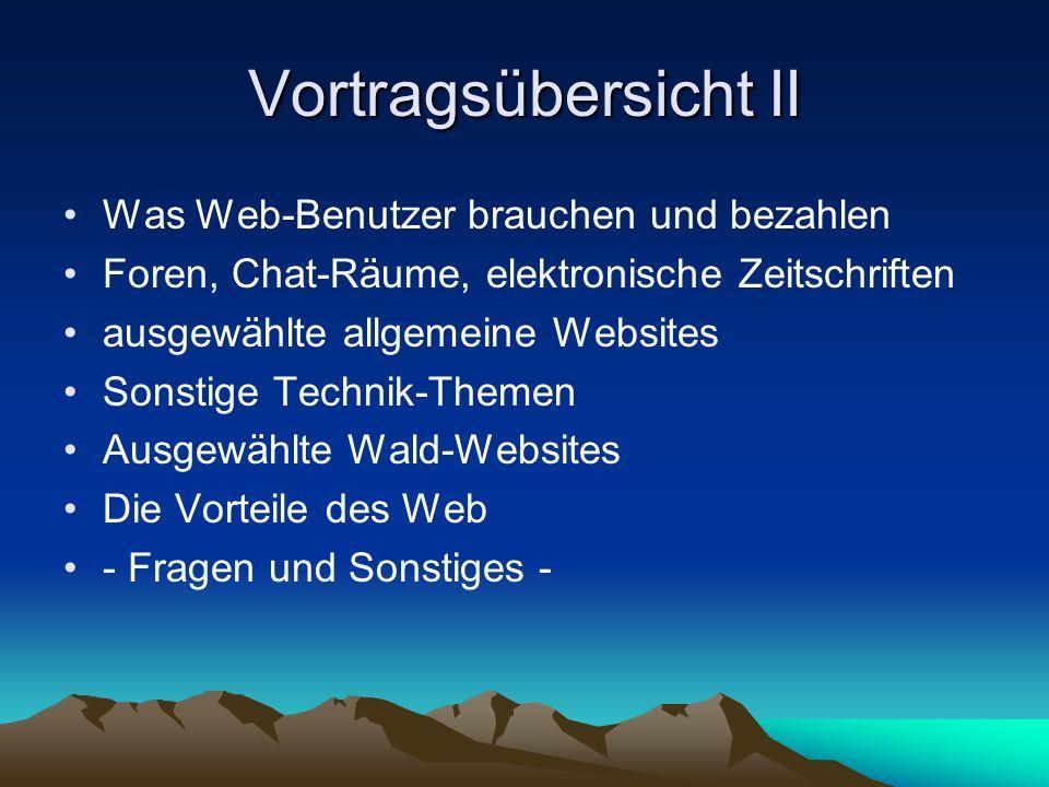 Vortragsübersicht II Was Web-Benutzer brauchen und bezahlen Foren, Chat-Räume, elektronische Zeitschriften ausgewählte allgemeine Websites Sonstige Te