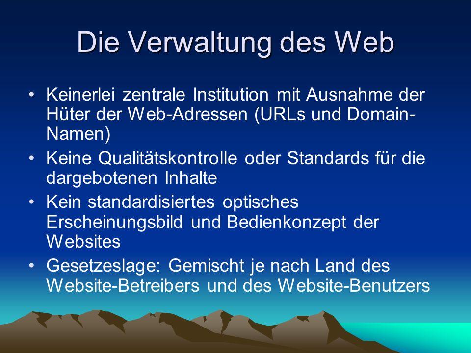 Die Verwaltung des Web Keinerlei zentrale Institution mit Ausnahme der Hüter der Web-Adressen (URLs und Domain- Namen) Keine Qualitätskontrolle oder S