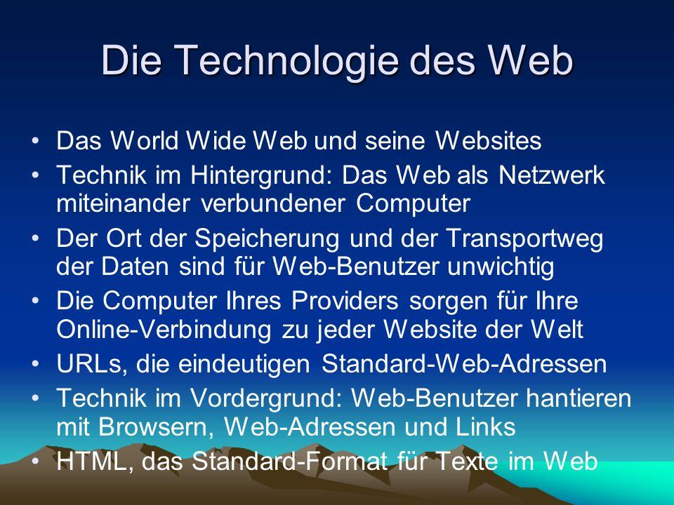 Die Technologie des Web Das World Wide Web und seine Websites Technik im Hintergrund: Das Web als Netzwerk miteinander verbundener Computer Der Ort de