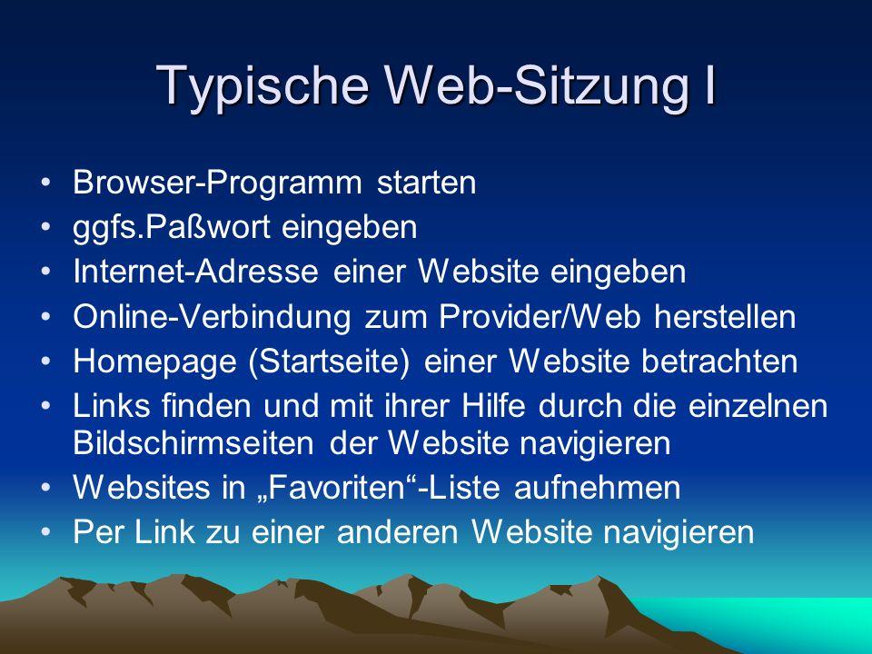 Typische Web-Sitzung II Navigationsschritte vorwärts und rückwärts tun - mittels der Schalter im Browser Ausgewählte heruntergeladene Daten auf Dauer auf dem eigenen Computer speichern Die bisherigen Navigationsschritte mit der Verlaufs-Funktion nachvollziehen Die Online-Verbindung beenden Das Browser-Programm beenden