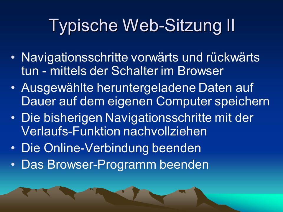 Typische Web-Sitzung II Navigationsschritte vorwärts und rückwärts tun - mittels der Schalter im Browser Ausgewählte heruntergeladene Daten auf Dauer