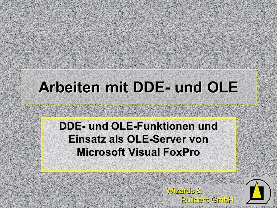 Wizards & Builders GmbH Arbeiten mit DDE- und OLE DDE- und OLE-Funktionen und Einsatz als OLE-Server von Microsoft Visual FoxPro