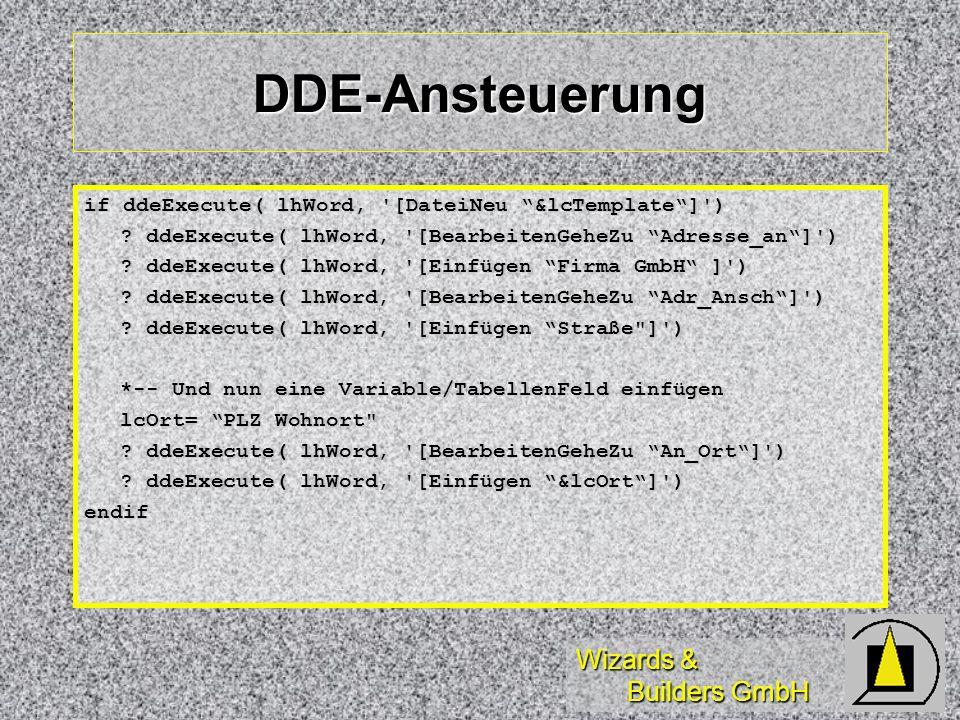 Wizards & Builders GmbH DDE-Ansteuerung if ddeExecute( lhWord, '[DateiNeu &lcTemplate]') ? ddeExecute( lhWord, '[BearbeitenGeheZu Adresse_an]') ? ddeE