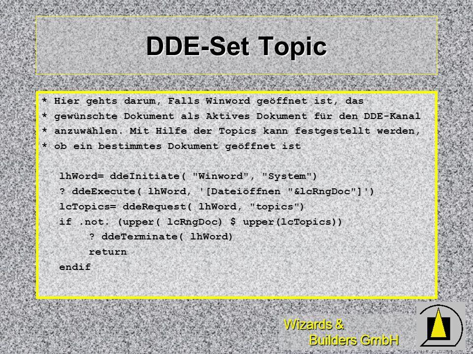 Wizards & Builders GmbH DDE-Set Topic * Hier gehts darum, Falls Winword geöffnet ist, das * gewünschte Dokument als Aktives Dokument für den DDE-Kanal