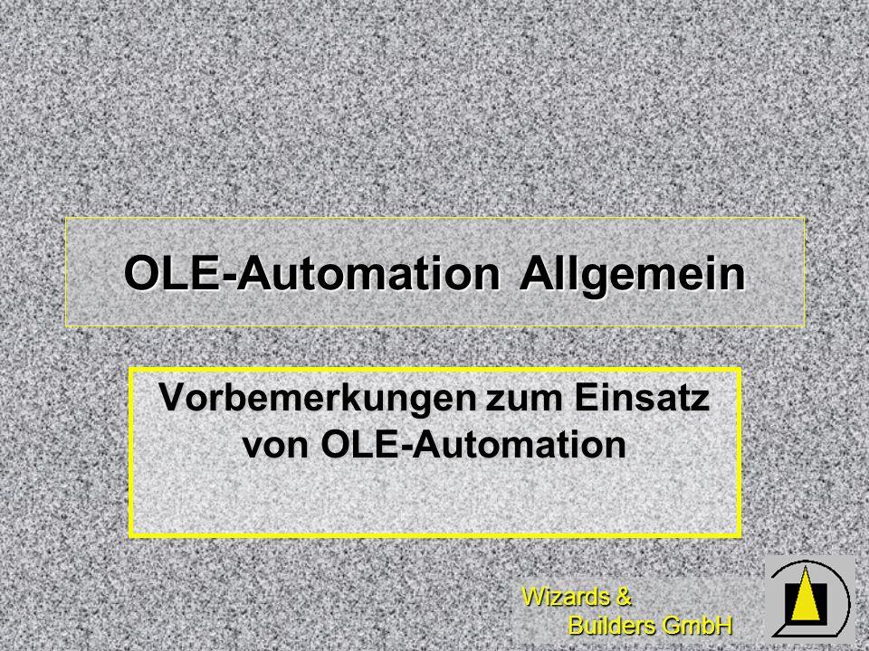Wizards & Builders GmbH OLE-Automation Allgemein Vorbemerkungen zum Einsatz von OLE-Automation