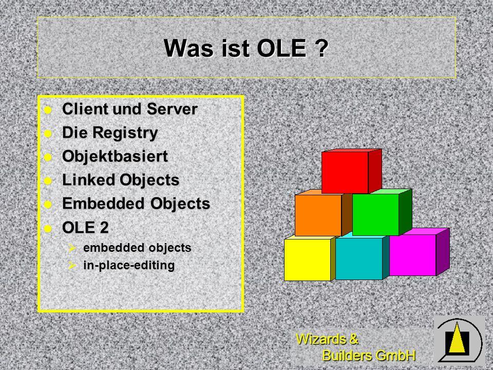 Wizards & Builders GmbH Was ist OLE ? Client und Server Client und Server Die Registry Die Registry Objektbasiert Objektbasiert Linked Objects Linked