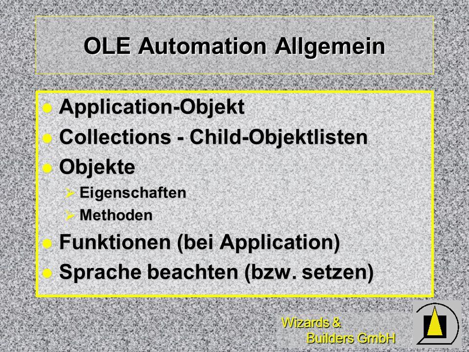 Wizards & Builders GmbH OLE Automation Allgemein Application-Objekt Application-Objekt Collections - Child-Objektlisten Collections - Child-Objektlist