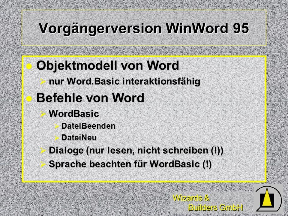 Wizards & Builders GmbH Vorgängerversion WinWord 95 Objektmodell von Word Objektmodell von Word nur Word.Basic interaktionsfähig nur Word.Basic intera