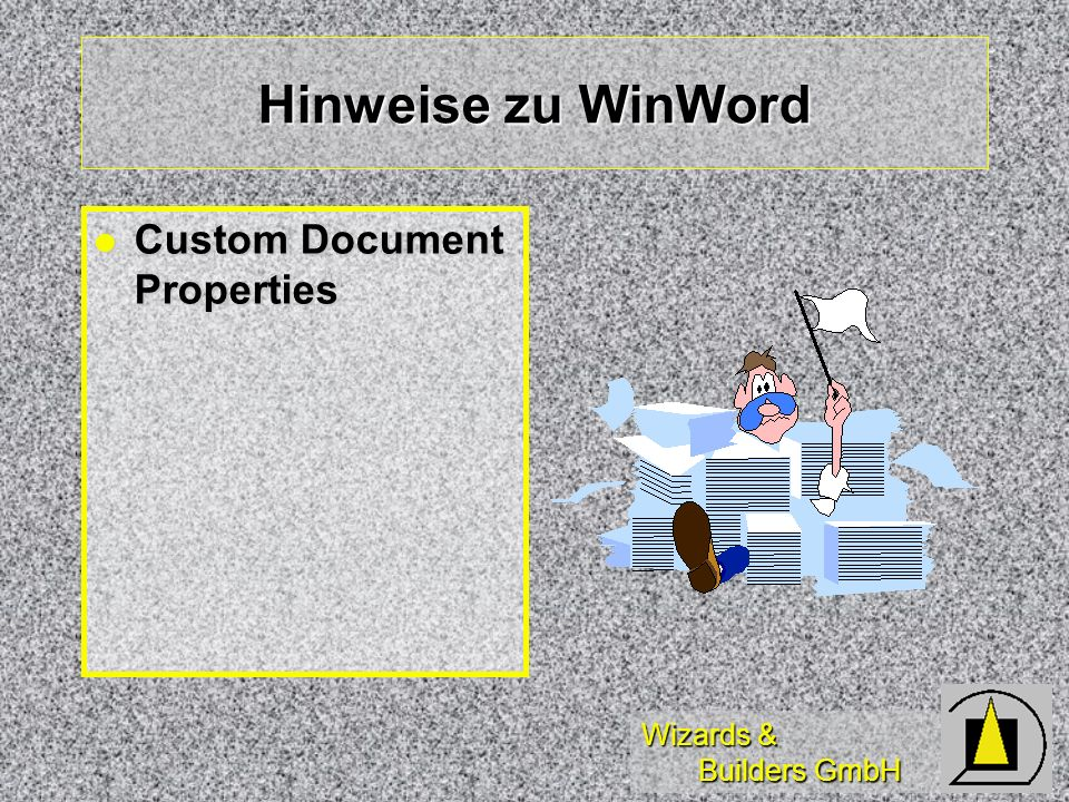Wizards & Builders GmbH Hinweise zu WinWord Custom Document Properties Custom Document Properties