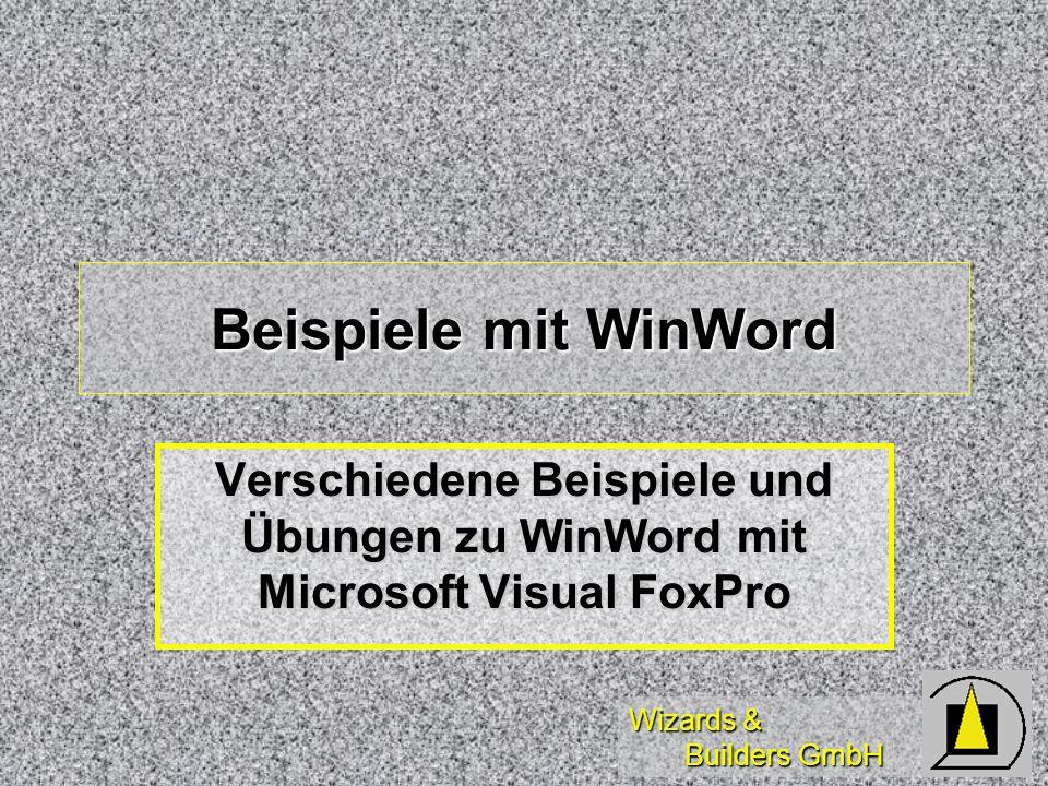 Wizards & Builders GmbH Beispiele mit WinWord Verschiedene Beispiele und Übungen zu WinWord mit Microsoft Visual FoxPro