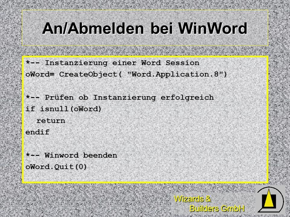 Wizards & Builders GmbH An/Abmelden bei WinWord *-- Instanzierung einer Word Session oWord= CreateObject(