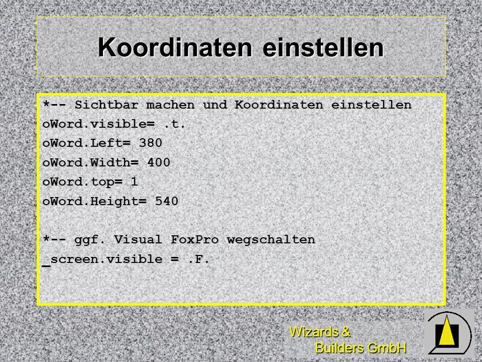 Wizards & Builders GmbH Koordinaten einstellen *-- Sichtbar machen und Koordinaten einstellen oWord.visible=.t. oWord.Left= 380 oWord.Width= 400 oWord