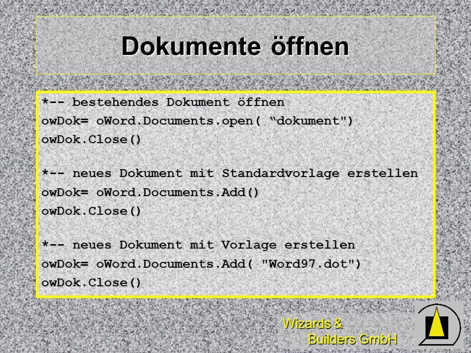 Wizards & Builders GmbH Dokumente öffnen *-- bestehendes Dokument öffnen owDok= oWord.Documents.open( dokument