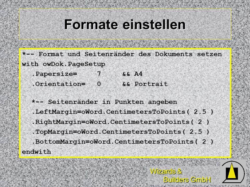 Wizards & Builders GmbH Formate einstellen *-- Format und Seitenränder des Dokuments setzen with owDok.PageSetup.Papersize= 7&& A4.Orientation= 0&& Po