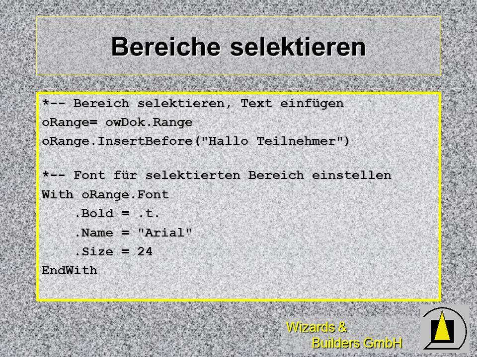 Wizards & Builders GmbH Bereiche selektieren *-- Bereich selektieren, Text einfügen oRange= owDok.Range oRange.InsertBefore(